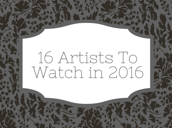 16 Artists To Watch in 2016.png